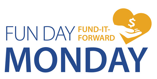 Fun Day Monday Fund-It-Forward